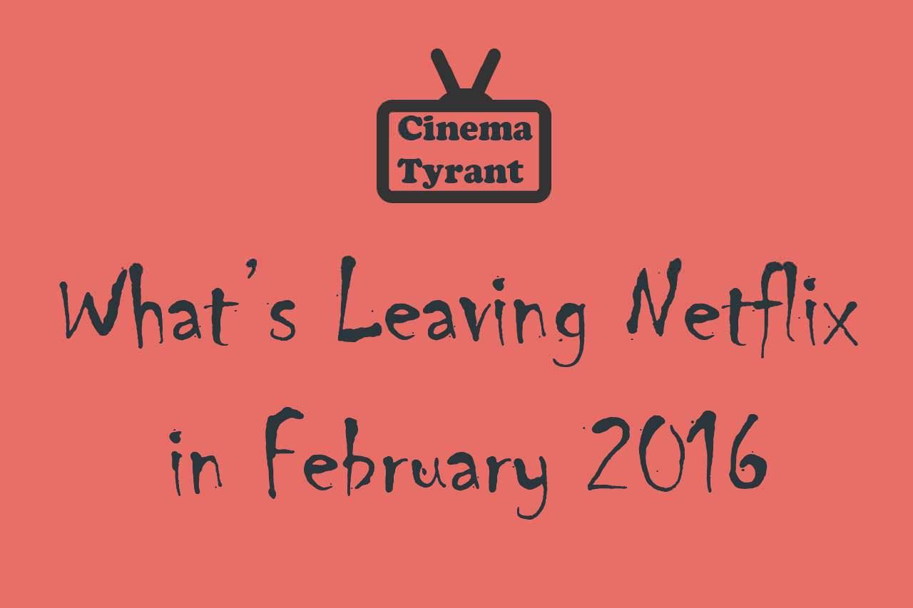 Leaving Netflix February 2016