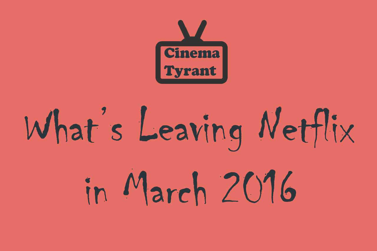 Leaving Netflix March 2016